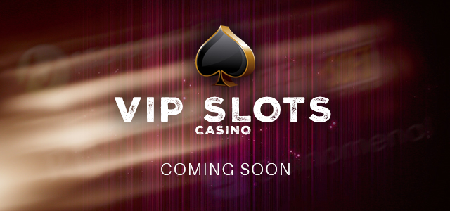 New VIP Slots Casino Coming Soon